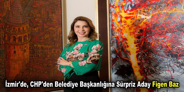 İzmir'de, CHP'den Belediye Başkanlığına Sürpriz Aday Figen Baz